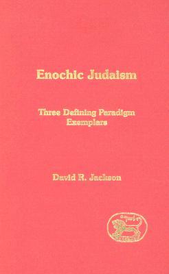 Enochic Judaism: Three Defining Paradigm Exemplars - Jackson, David R