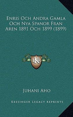 Enris Och Andra Gamla Och Nya Spanor Fran Aren 1891 Och 1899 (1899) - Aho, Juhani
