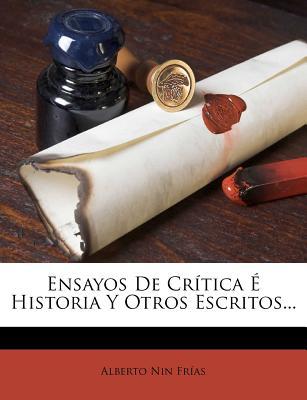 Ensayos de Critica E Historia y Otros Escritos... - Fr?as, Alberto Nin, and Frias, Alberto Nin
