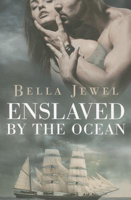 Enslaved by the Ocean - Jewel, Bella