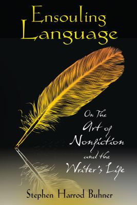 Ensouling Language: On the Art of Nonfiction and the Writer S Life - Buhner, Stephen Harrod