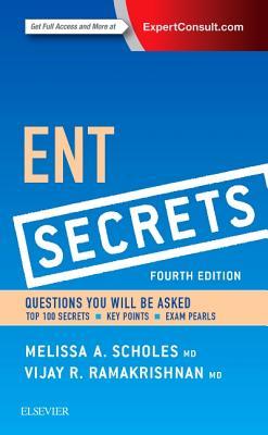 Ent Secrets - Scholes, Melissa A, MD, and Ramakrishnan, Vijay R, MD