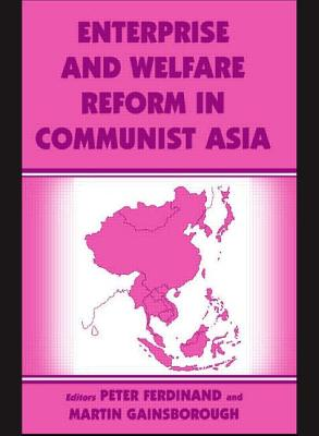 Enterprise and Welfare Reform in Communist Asia - Ferdinand, Peter (Editor), and Gainsborough, Martin (Editor)