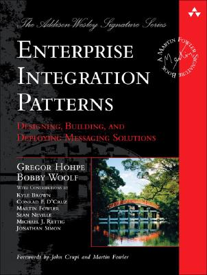 Enterprise Integration Patterns: Designing, Building, and Deploying Messaging Solutions - Hohpe, Gregor, and Woolf, Bobby