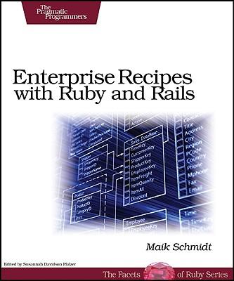 Enterprise Recipes with Ruby and Rails - Schmidt, Maik