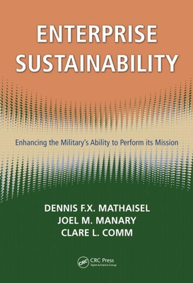 Enterprise Sustainability: Enhancing the Military's Ability to Perform Its Mission - Mathaisel, Dennis F X