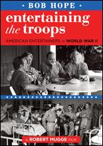 Entertaining the Troops: American Entertainers in World War II - Robert Mugge
