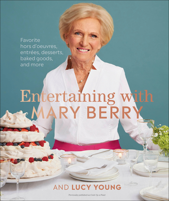 Entertaining with Mary Berry: Favorite Hors d'Oeuvres, Entrées, Desserts, Baked Goods, and More - Berry, Mary, and Young, Lucy