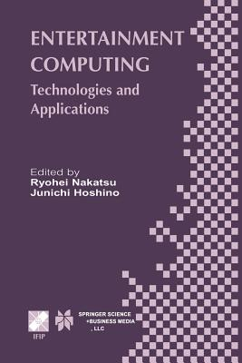 Entertainment Computing: Technologies and Application - Nakatsu, Ryohei (Editor), and Hoshino, Junichi (Editor)