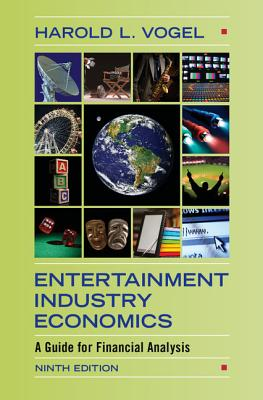 Entertainment Industry Economics: A Guide for Financial Analysis - Vogel, Harold L.