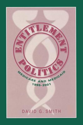 Entitlement Politics: Medicare and Medicaid, 1995-2001 - Smith, David G