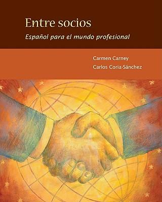 Entre Socios: Espanol Para El Mundo Profesional - Carney, Carmen, and Coria-Sanchez, Carlos