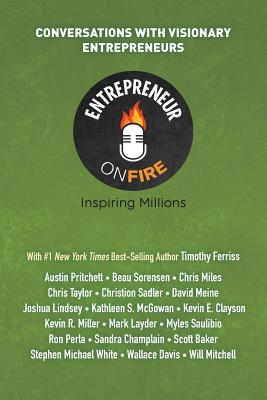 Entrepreneur on Fire - Conversations with Visionary Entrepreneurs - Woodward, Woody, and Dumas, John