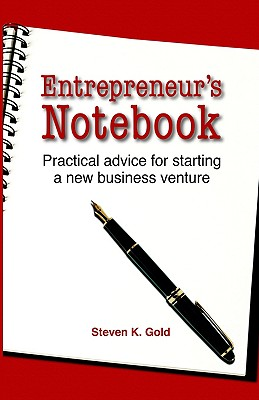Entrepreneur's Notebook: Practical Advice for Starting a New Business Venture - Gold, Steven K