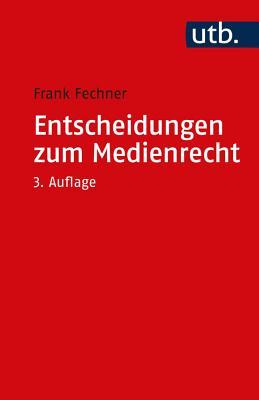 Entscheidungen Zum Medienrecht: Auswahl Fur Studium Und Praxis - Fechner, Frank