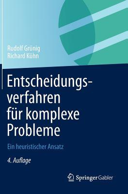 Entscheidungsverfahren Fur Komplexe Probleme: Ein Heuristischer Ansatz - Grunig, Rudolf