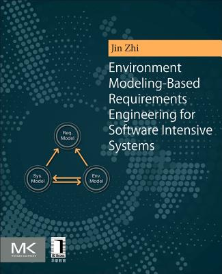Environment Modeling-Based Requirements Engineering for Software Intensive Systems - Jin, Zhi