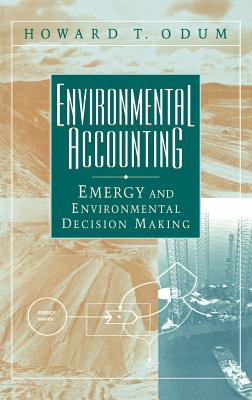 Environmental Accounting: Emergy and Environmental Decision Making - Odum, Howard T, Professor