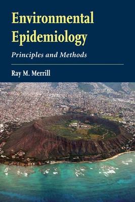 Environmental Epidemiology: Principles and Methods - Merrill, Ray M