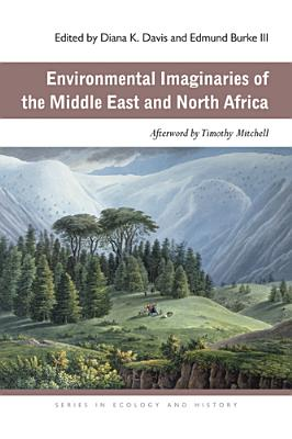 Environmental Imaginaries of the Middle East and North Africa - Davis, Diana K (Editor)