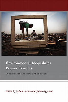 Environmental Inequalities Beyond Borders: Local Perspectives on Global Injustices - Carmin, Joann, Professor (Editor), and Agyeman, Julian (Editor)