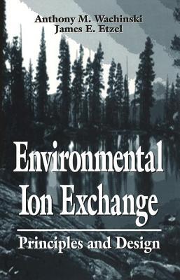 Environmental Ion Exchange: Principles and Design - Wachinski, Anthony M, MR, and Etzel, James E