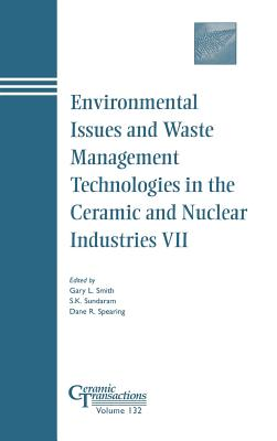 Environmental Issues and Waste Management Technologies in the Ceramic and Nuclear Industries VII - Smith, Gary L (Editor)