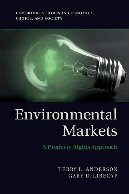 Environmental Markets: A Property Rights Approach - Anderson, Terry L., and Libecap, Gary D.