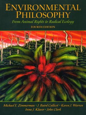 Environmental Philosophy: From Animal Rights to Radical Ecology - Zimmerman, Michael E, and Callicott, J Baird, and Warren, Karen J