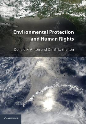 Environmental Protection and Human Rights - Anton, Donald K., and Shelton, Dinah L.