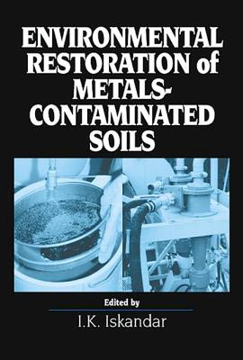 Environmental Restoration of Metals-Contaminated Soils - Iskandar, I K (Editor)