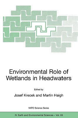 Environmental Role of Wetlands in Headwaters - Krecek, Josef (Editor), and Haigh, Martin (Editor)