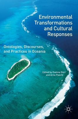 Environmental Transformations and Cultural Responses: Ontologies, Discourses, and Practices in Oceania - Durr, Eveline (Editor)