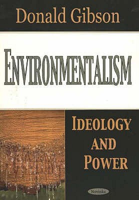 Environmentalism: Ideology & Power - Gibson, Donald