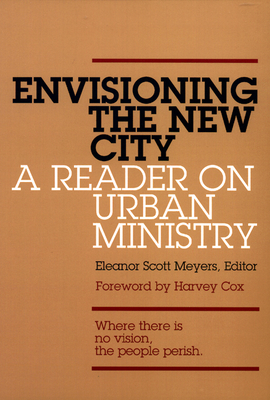 Envisioning the New City: A Reader on Urban Ministry - Meyers, Eleanor Scott (Editor)