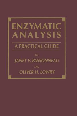 Enzymatic Analysis: A Practical Guide - Passonneau, Janet V