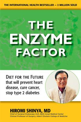 Enzyme Factor: Diet for the Future That Will Prevent Heart Disease, Cure Cancer, Stop Type 2 Diabetes - Shinya, Hiromi