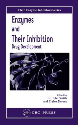 Enzymes and Their Inhibitors: Drug Development - Smith, H John (Editor), and Simons, Claire (Editor)