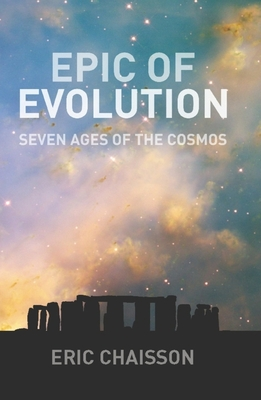 Epic of Evolution: Seven Ages of the Cosmos - Chaisson, Eric