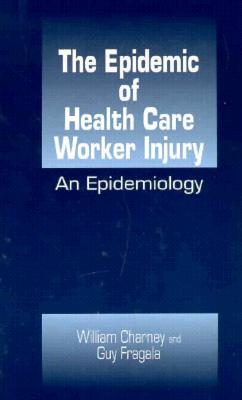Epidemic of Health Care Worker Injury: An Epidemiology - Charney, William (Editor), and Fragala, Guy (Editor)
