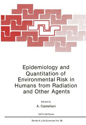 Epidemiology and Quantitation of Environmental Risk in Humans from Radiation and Other Agents - Castellani, A (Editor)
