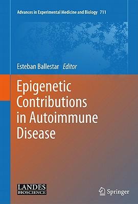 Epigenetic Contributions in Autoimmune Disease - Ballestar, Esteban (Editor)