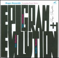 Epigram and Evolution: Complete Piano Works of Roger Reynolds - Roger Reynolds