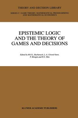 Epistemic Logic and the Theory of Games and Decisions - Bacharach, M (Editor), and Gerard-Varet, Louis Andre (Editor), and Mongin, Philippe (Editor)