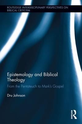 Epistemology and Biblical Theology: From the Pentateuch to Mark's Gospel - Johnson, Dru