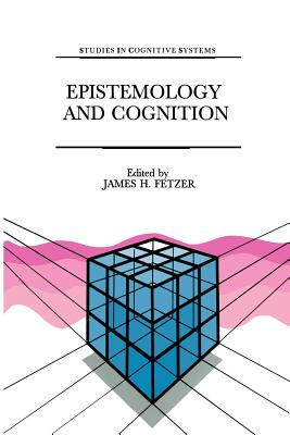 Epistemology and Cognition - Fetzer, James H. (Editor)