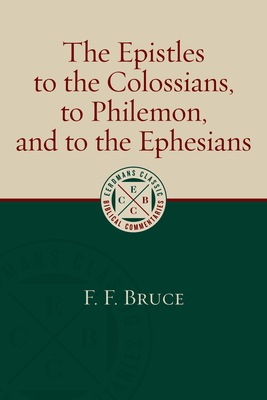 Epistles to the Colossians, to Philemon, and to the Ephesians - Bruce, F. F.