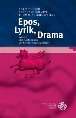 Epos, Lyrik, Drama: Genese Und Ausformung Der Literarischen Gattungen. Festschrift Fur Ernst-Richard Schwinge Zum 75. Geburtstag - Dunsch, Boris (Editor), and Schmitt, Arbogast (Editor), and Schmitz, Thomas A (Editor)