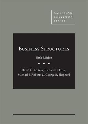 Epstein, Freer, Roberts, and Shepherd's Business Structures - CasebookPlus - Epstein, David G., and Freer, Ricahrd D., and Roberts, Michael J.