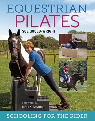Equestrian Pilates: Schooling for the Rider - Gould-Wright, Sue